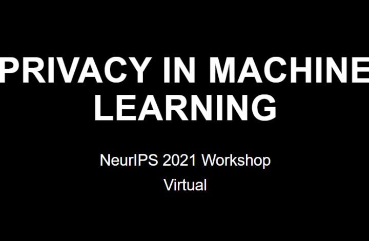 Privacy in Machine Learning (PriML) at NeurIPS 2021 Workshop